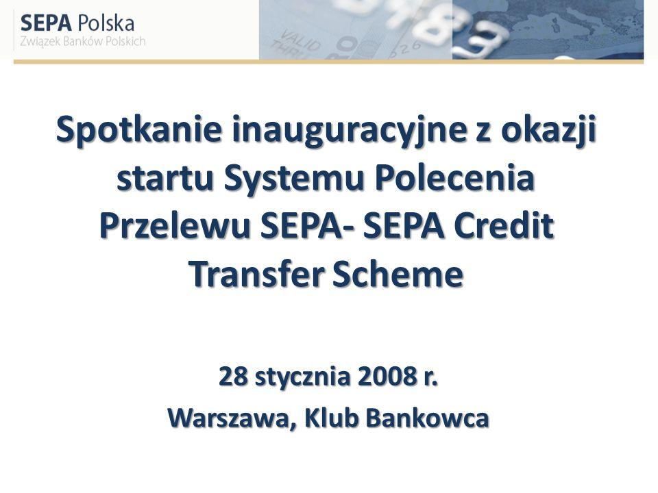 Spotkanie inauguracyjne z okazji startu Systemu Polecenia Przelewu SEPA- SEPA Credit Transfer Scheme 28 stycznia 2008 r. Warszawa, Klub Bankowca