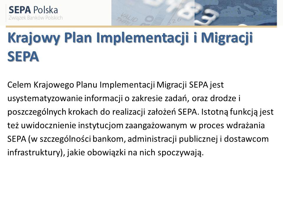 Krajowy Plan Implementacji i Migracji SEPA Celem Krajowego Planu Implementacji Migracji SEPA jest usystematyzowanie informacji o zakresie zadań, oraz