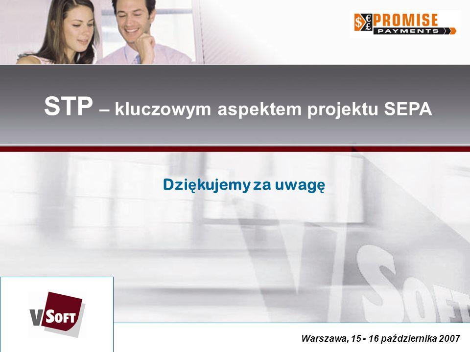 Warszawa, 15 - 16 października 2007 STP – kluczowym aspektem projektu SEPA Dzi ę kujemy za uwag ę