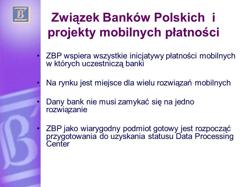 Związek Banków Polskich i projekty mobilnych płatności ZBP wspiera wszystkie inicjatywy płatności mobilnych w których uczestniczą banki Na rynku jest