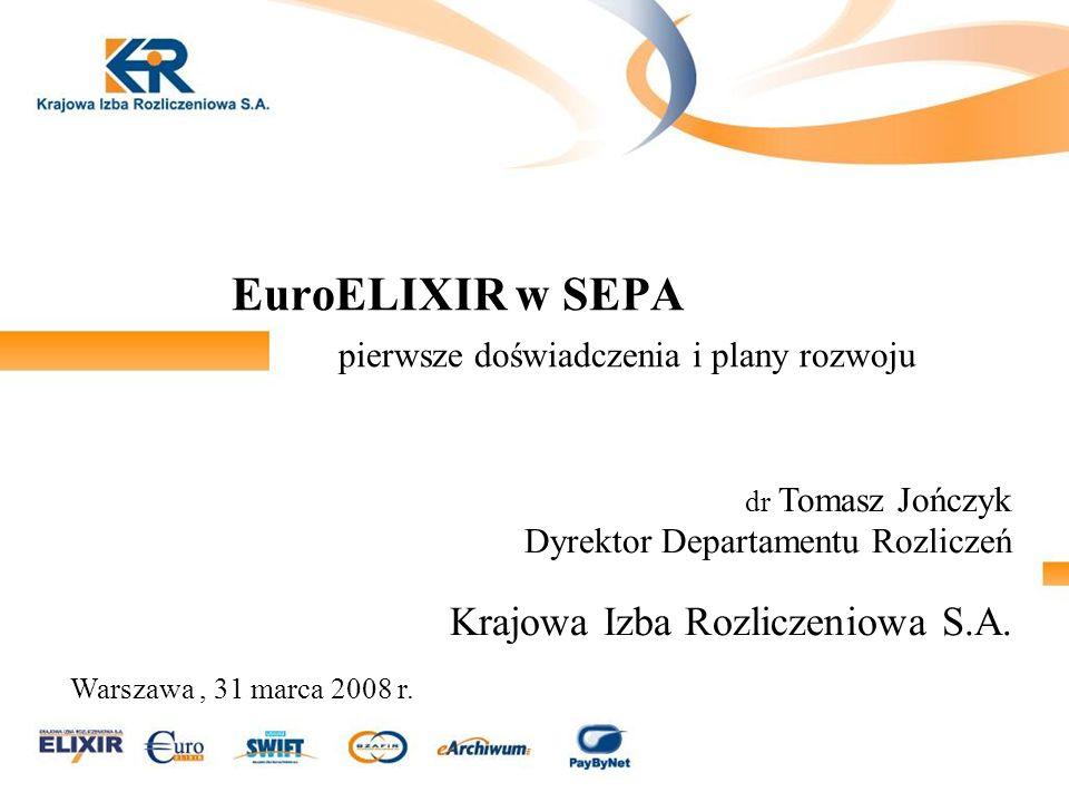 EuroELIXIR w SEPA pierwsze doświadczenia i plany rozwoju dr Tomasz Jończyk Dyrektor Departamentu Rozliczeń Krajowa Izba Rozliczeniowa S.A.