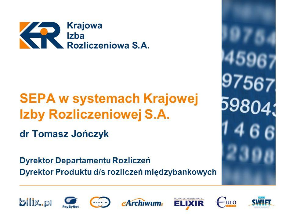 SEPA w systemach Krajowej Izby Rozliczeniowej S.A. dr Tomasz Jończyk Dyrektor Departamentu Rozliczeń Dyrektor Produktu d/s rozliczeń międzybankowych