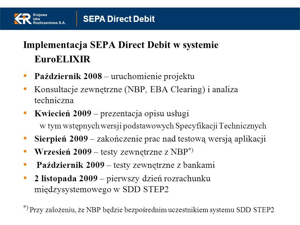 Implementacja SEPA Direct Debit w systemie EuroELIXIR Październik 2008 – uruchomienie projektu Konsultacje zewnętrzne (NBP, EBA Clearing) i analiza te