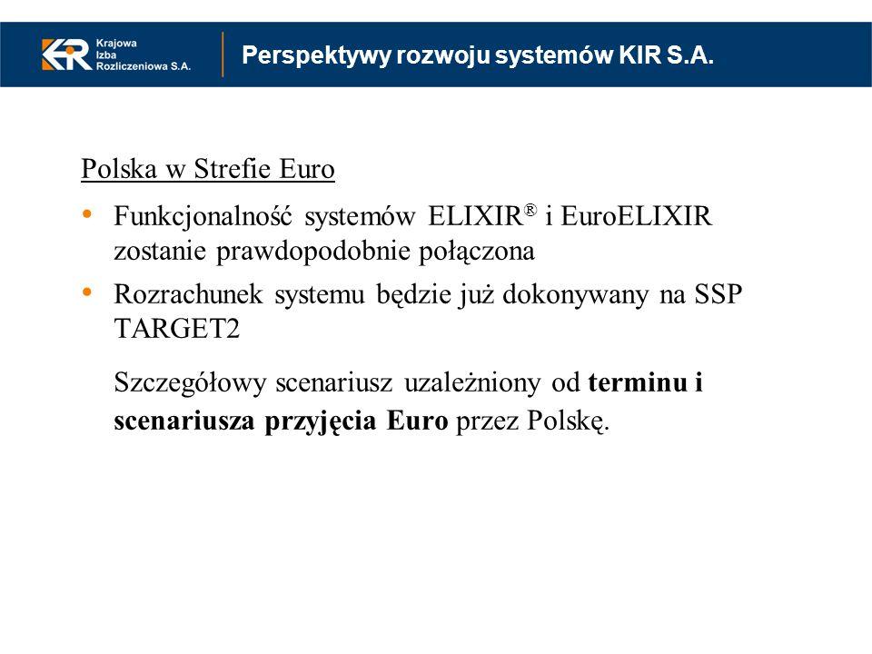 Polska w Strefie Euro Funkcjonalność systemów ELIXIR ® i EuroELIXIR zostanie prawdopodobnie połączona Rozrachunek systemu będzie już dokonywany na SSP