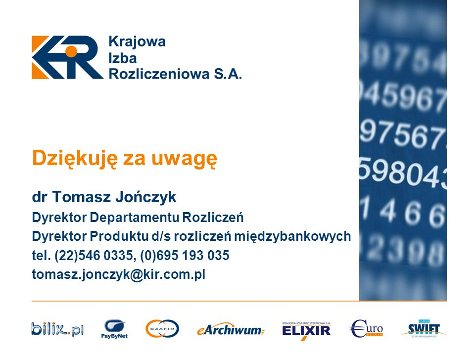 Dziękuję za uwagę dr Tomasz Jończyk Dyrektor Departamentu Rozliczeń Dyrektor Produktu d/s rozliczeń międzybankowych tel. (22)546 0335, (0)695 193 035