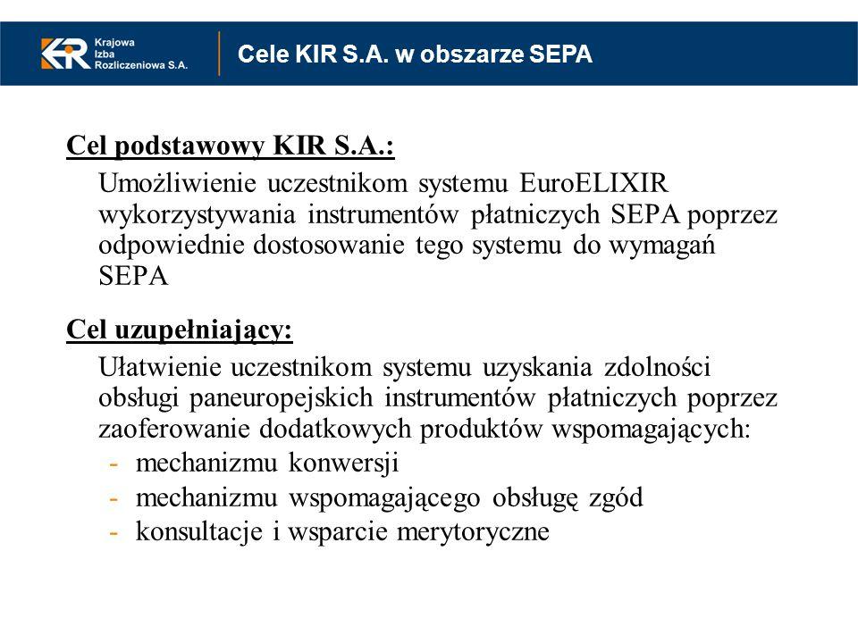 Cel podstawowy KIR S.A.: Umożliwienie uczestnikom systemu EuroELIXIR wykorzystywania instrumentów płatniczych SEPA poprzez odpowiednie dostosowanie te