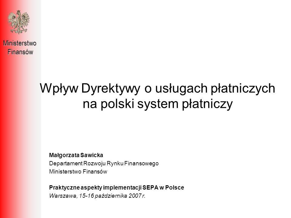 Małgorzata Sawicka Departament Rozwoju Rynku Finansowego Ministerstwo Finansów Praktyczne aspekty implementacji SEPA w Polsce Warszawa, 15-16 paździer