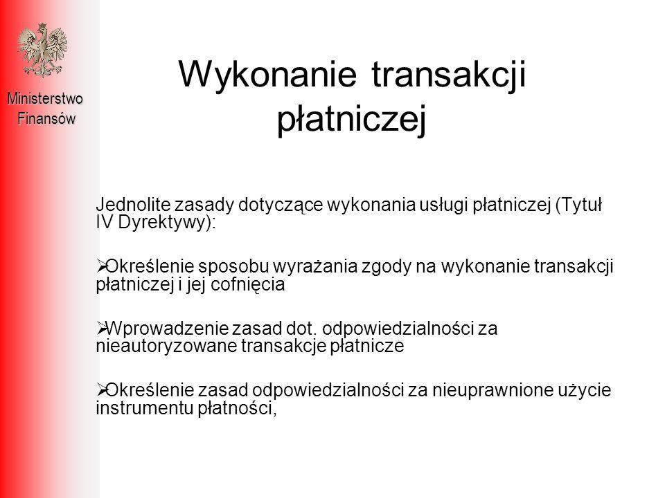 Wykonanie transakcji płatniczej MinisterstwoFinansów Jednolite zasady dotyczące wykonania usługi płatniczej (Tytuł IV Dyrektywy): Określenie sposobu w