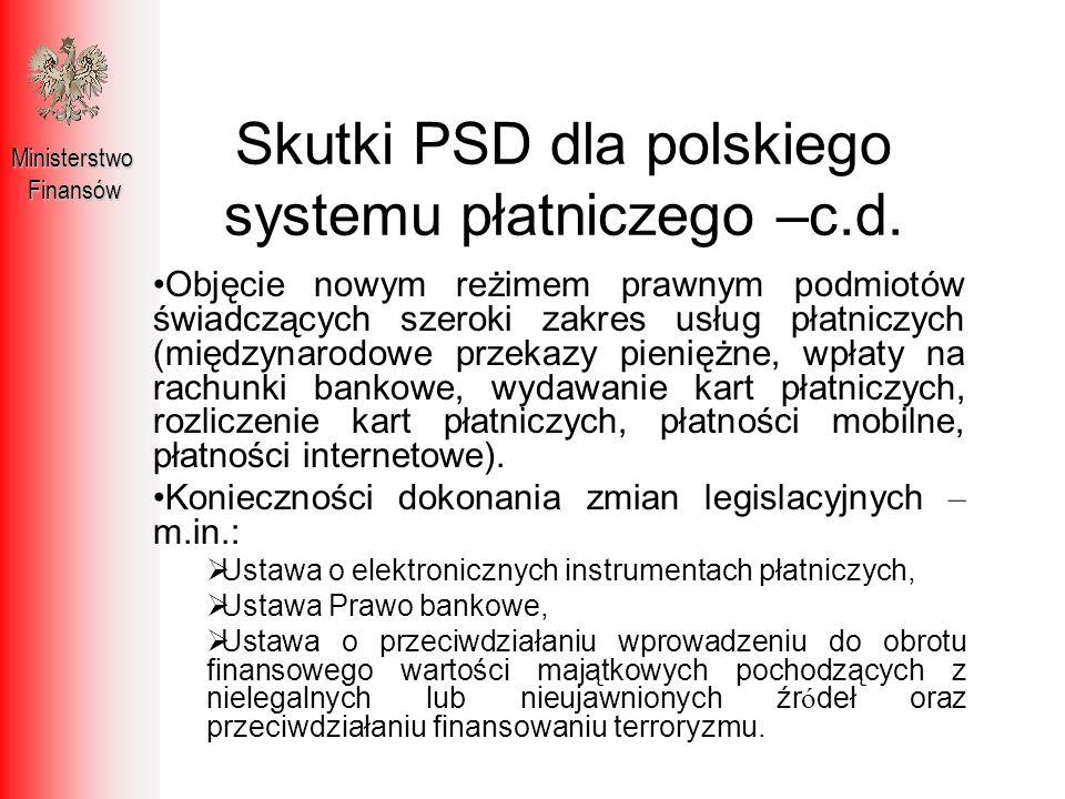 Skutki PSD dla polskiego systemu płatniczego –c.d. MinisterstwoFinansów Objęcie nowym reżimem prawnym podmiotów świadczących szeroki zakres usług płat