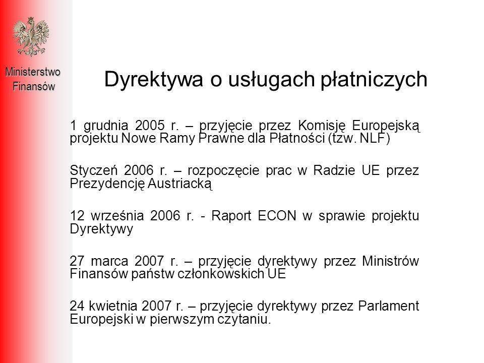 Dyrektywa o usługach płatniczych – obecny stan prac MinisterstwoFinansów Tłumaczenia na języki narodowe, Oczekiwanie na formalne przyjęcie przez Radę UE i podpis Przewodniczącego PE, Publikacja w Official Journal – przełom X/XI 2007 r., Termin implementacji do krajowych porządków prawnych państw członkowskich – 1 listopada 2009 r., Tzw.