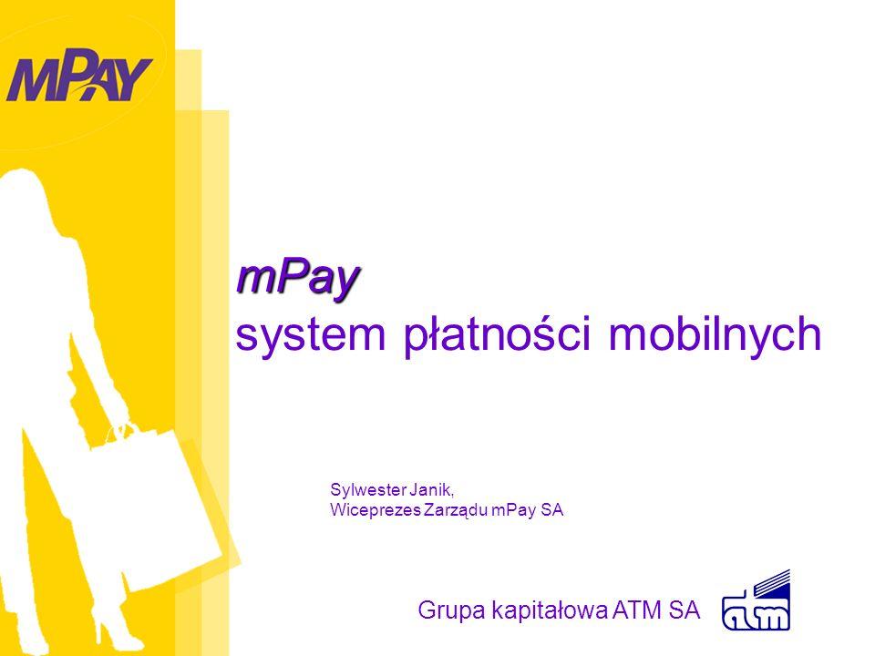 mPay mPay system płatności mobilnych Grupa kapitałowa ATM SA Sylwester Janik, Wiceprezes Zarządu mPay SA