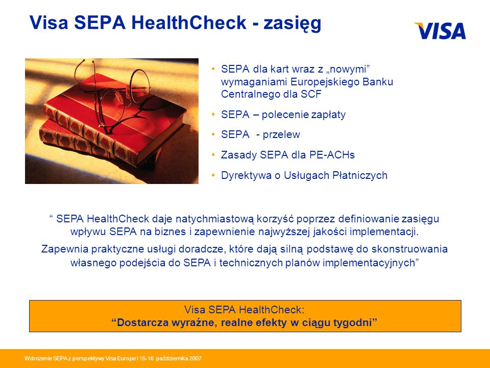 Presentation Identifier.17 Information Classification as Needed Wdrożenie SEPA z perspektywy Visa Europe I 15-16 października 2007 Visa SEPA HealthChe