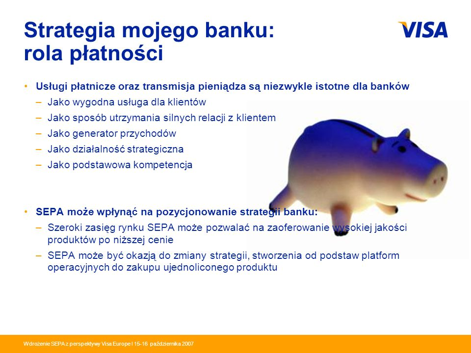 Presentation Identifier.8 Information Classification as Needed Wdrożenie SEPA z perspektywy Visa Europe I 15-16 października 2007 Strategia mojego ban