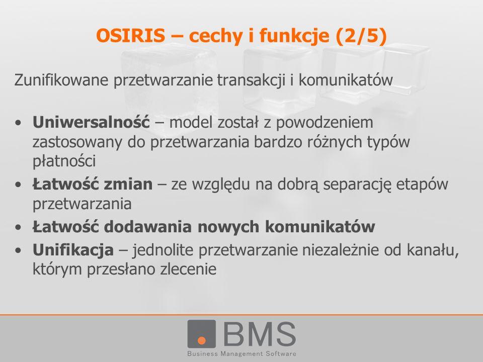 OSIRIS – cechy i funkcje (2/5) Zunifikowane przetwarzanie transakcji i komunikatów Uniwersalność – model został z powodzeniem zastosowany do przetwarz