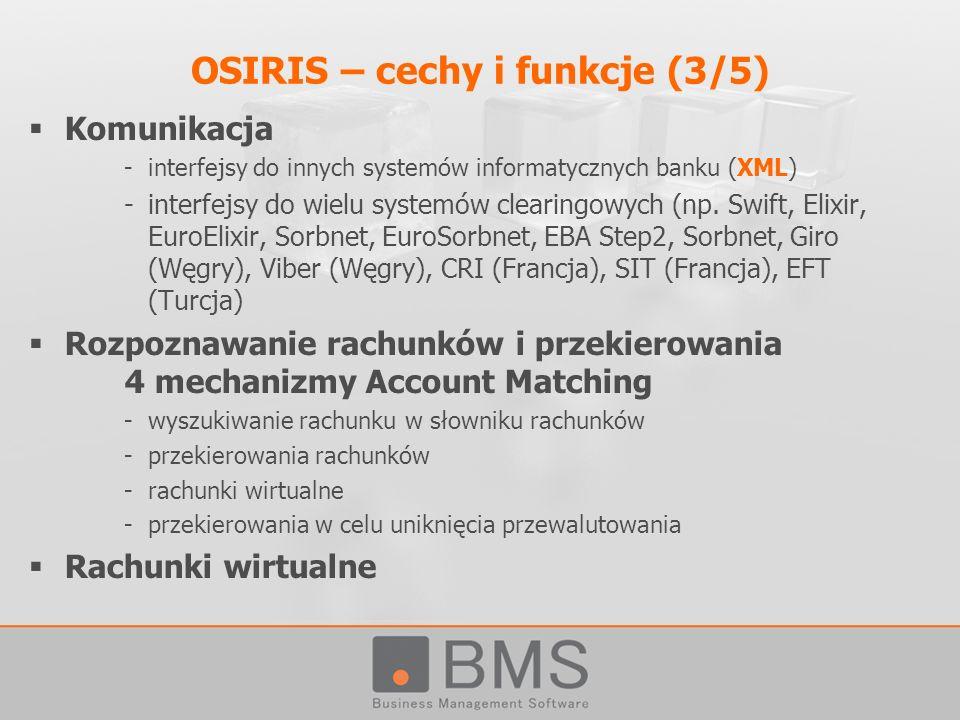 OSIRIS – cechy i funkcje (3/5) Komunikacja -interfejsy do innych systemów informatycznych banku (XML) -interfejsy do wielu systemów clearingowych (np.