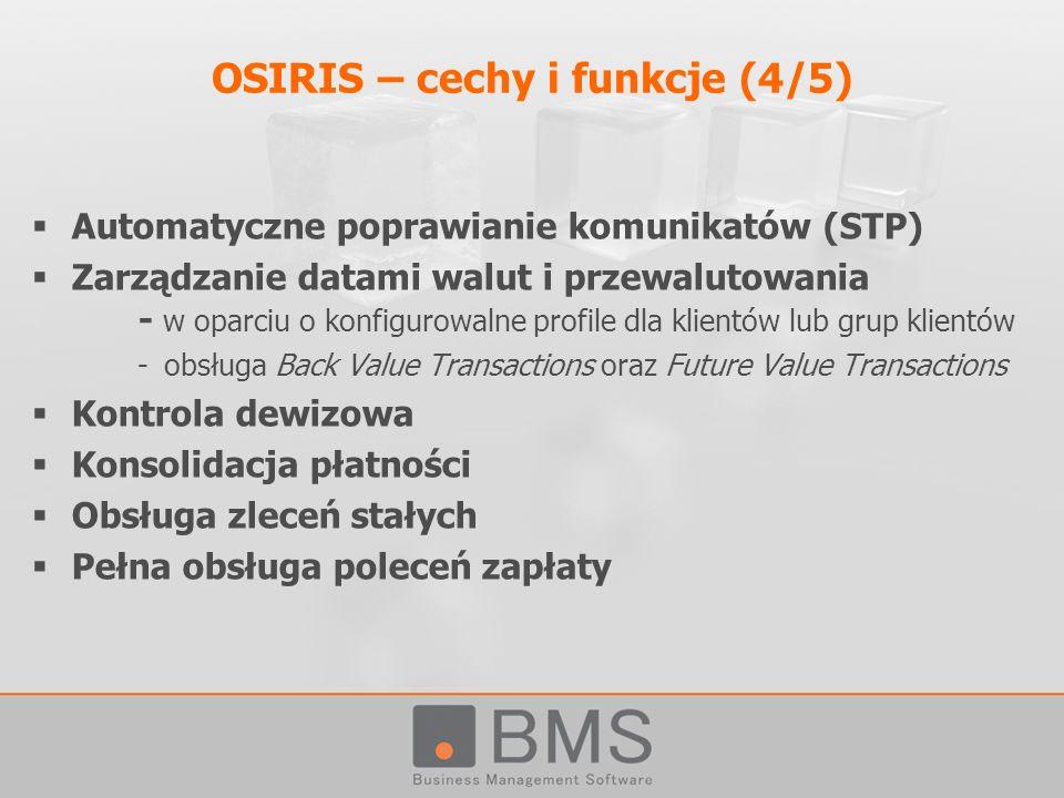 OSIRIS – cechy i funkcje (4/5) Automatyczne poprawianie komunikatów (STP) Zarządzanie datami walut i przewalutowania - w oparciu o konfigurowalne prof