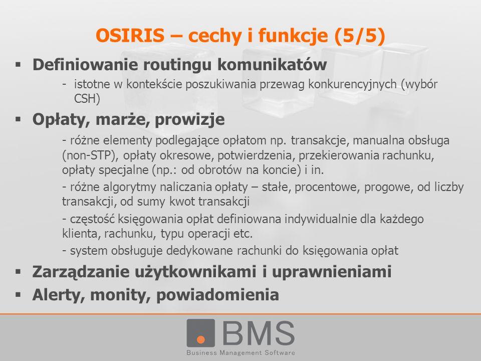 OSIRIS – cechy i funkcje (5/5) Definiowanie routingu komunikatów -istotne w kontekście poszukiwania przewag konkurencyjnych (wybór CSH) Opłaty, marże,