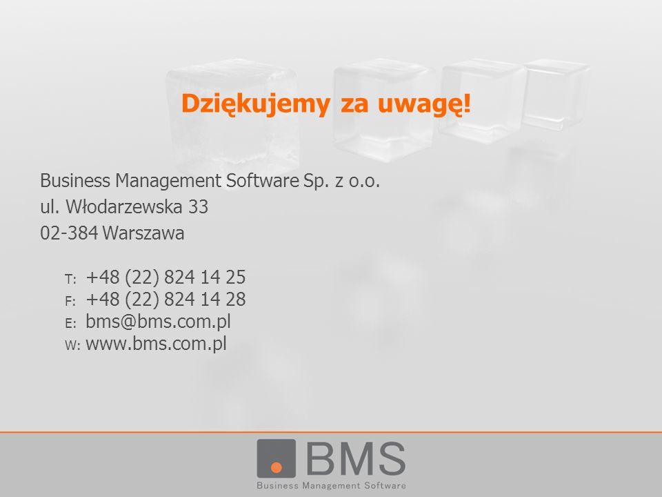 Dziękujemy za uwagę! Business Management Software Sp. z o.o. ul. Włodarzewska 33 02-384 Warszawa T: +48 (22) 824 14 25 F: +48 (22) 824 14 28 E: bms@bm