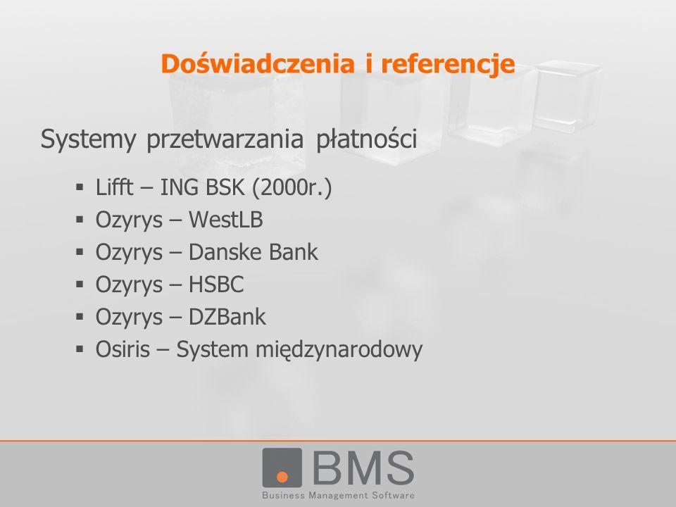Doświadczenia i referencje Systemy przetwarzania płatności Lifft – ING BSK (2000r.) Ozyrys – WestLB Ozyrys – Danske Bank Ozyrys – HSBC Ozyrys – DZBank