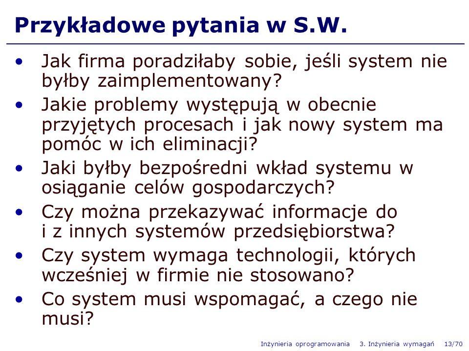 Inżynieria oprogramowania 3.Inżynieria wymagań 13/70 Przykładowe pytania w S.W.