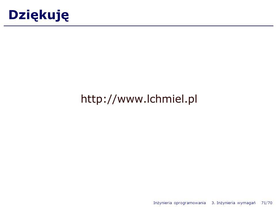 Inżynieria oprogramowania 3. Inżynieria wymagań 71/70 Dziękuję http://www.lchmiel.pl