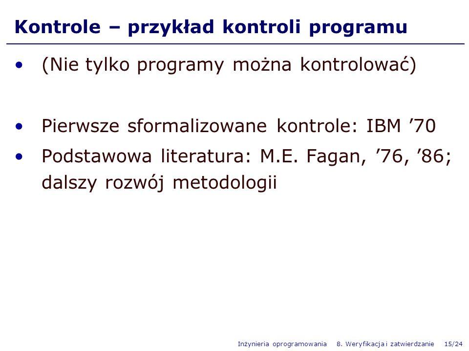 Inżynieria oprogramowania 8. Weryfikacja i zatwierdzanie 15/24 Kontrole – przykład kontroli programu (Nie tylko programy można kontrolować) Pierwsze s