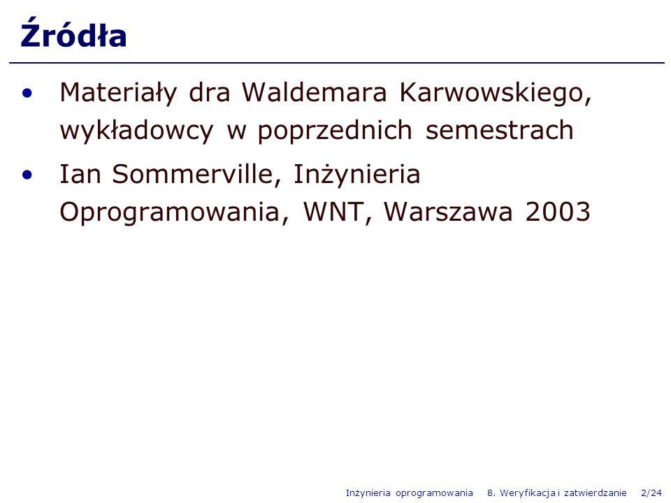 Inżynieria oprogramowania 8. Weryfikacja i zatwierdzanie 2/24 Źródła Materiały dra Waldemara Karwowskiego, wykładowcy w poprzednich semestrach Ian Som