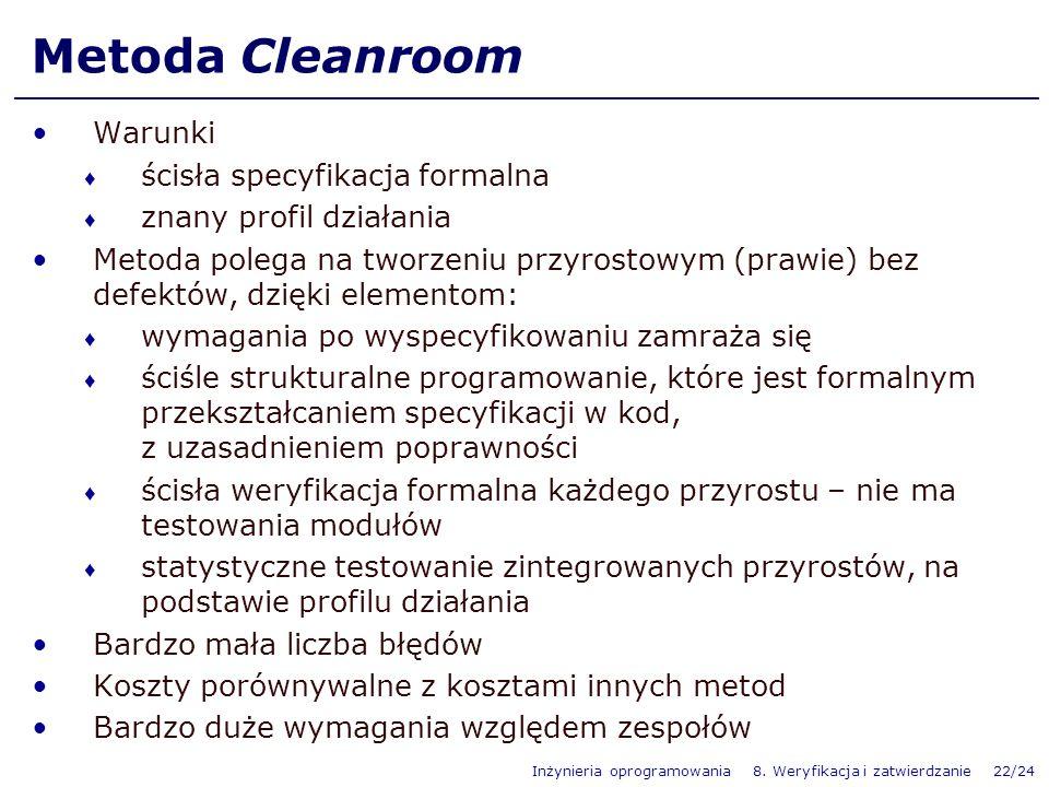 Inżynieria oprogramowania 8. Weryfikacja i zatwierdzanie 22/24 Metoda Cleanroom Warunki ścisła specyfikacja formalna znany profil działania Metoda pol