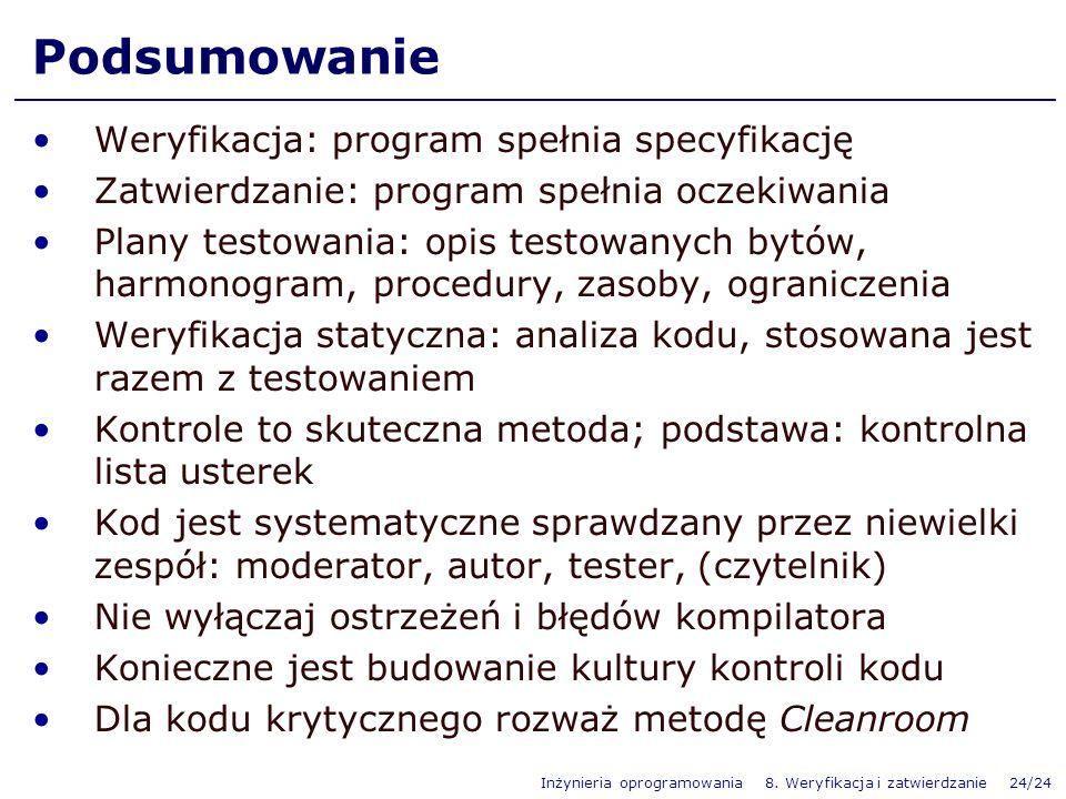 Inżynieria oprogramowania 8. Weryfikacja i zatwierdzanie 24/24 Podsumowanie Weryfikacja: program spełnia specyfikację Zatwierdzanie: program spełnia o