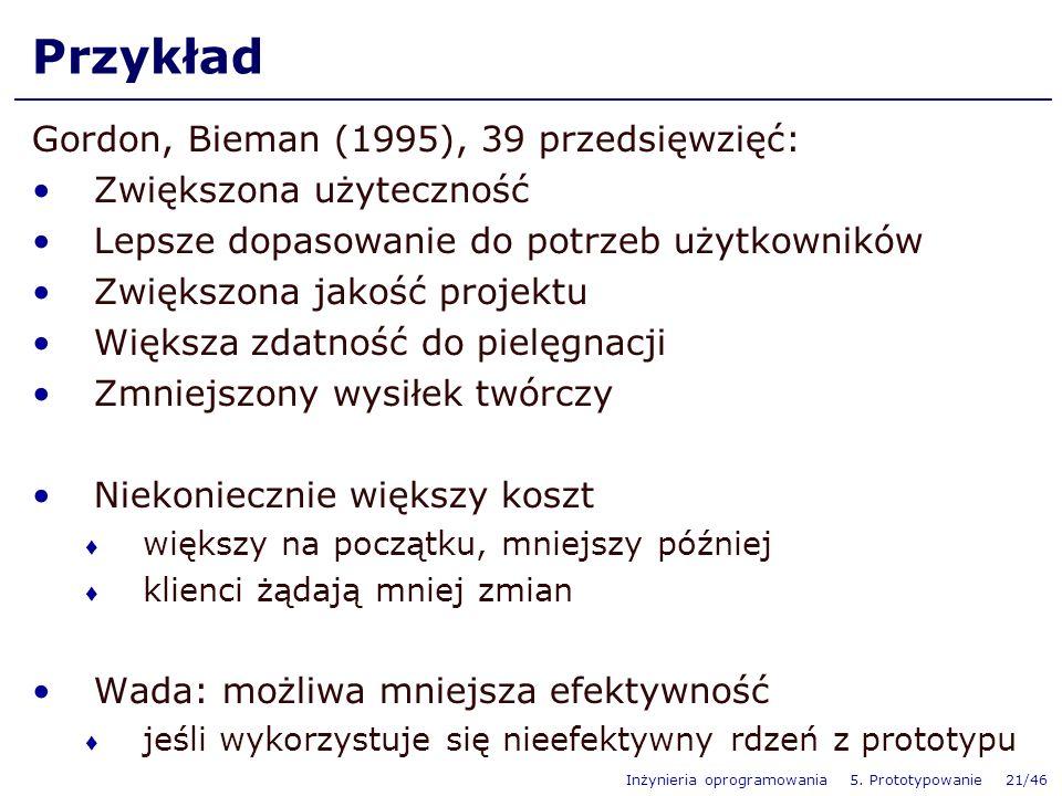 Inżynieria oprogramowania 5. Prototypowanie 21/46 Przykład Gordon, Bieman (1995), 39 przedsięwzięć: Zwiększona użyteczność Lepsze dopasowanie do potrz