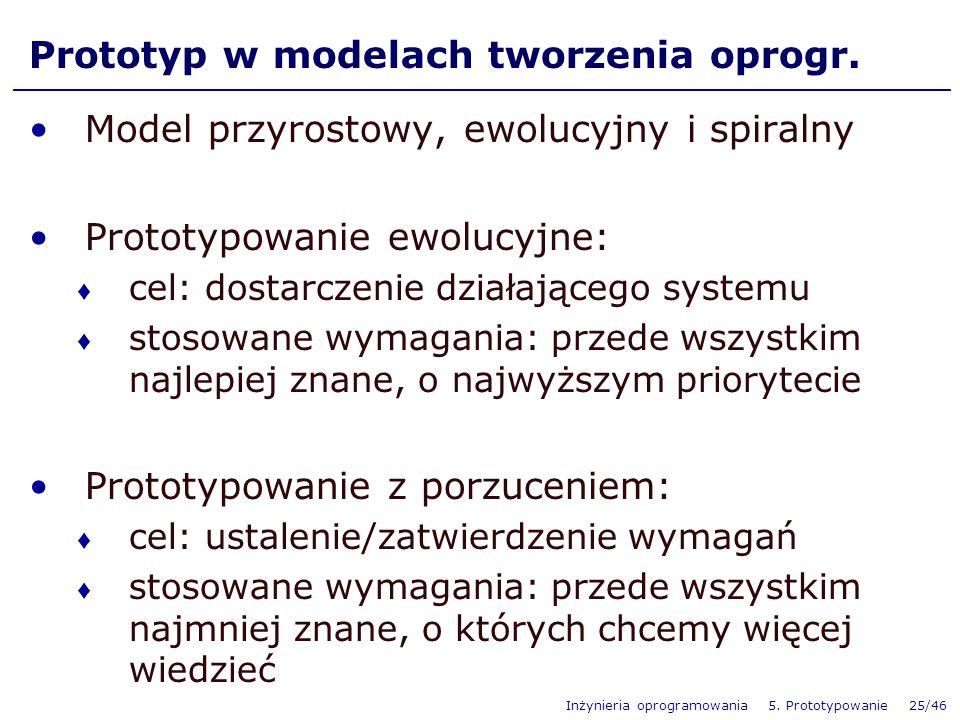 Inżynieria oprogramowania 5. Prototypowanie 25/46 Prototyp w modelach tworzenia oprogr. Model przyrostowy, ewolucyjny i spiralny Prototypowanie ewoluc