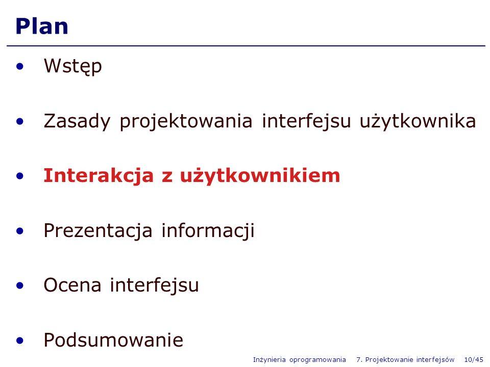 Inżynieria oprogramowania 7. Projektowanie interfejsów 10/45 Plan Wstęp Zasady projektowania interfejsu użytkownika Interakcja z użytkownikiem Prezent