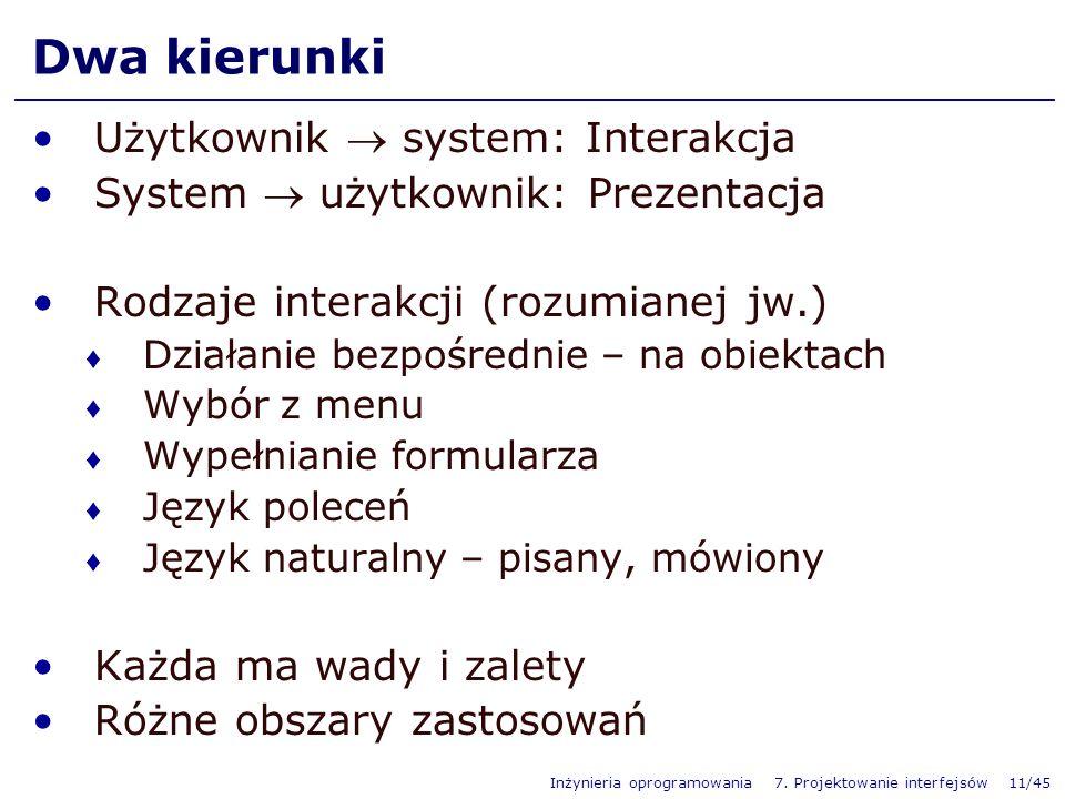 Inżynieria oprogramowania 7. Projektowanie interfejsów 11/45 Dwa kierunki Użytkownik system: Interakcja System użytkownik: Prezentacja Rodzaje interak