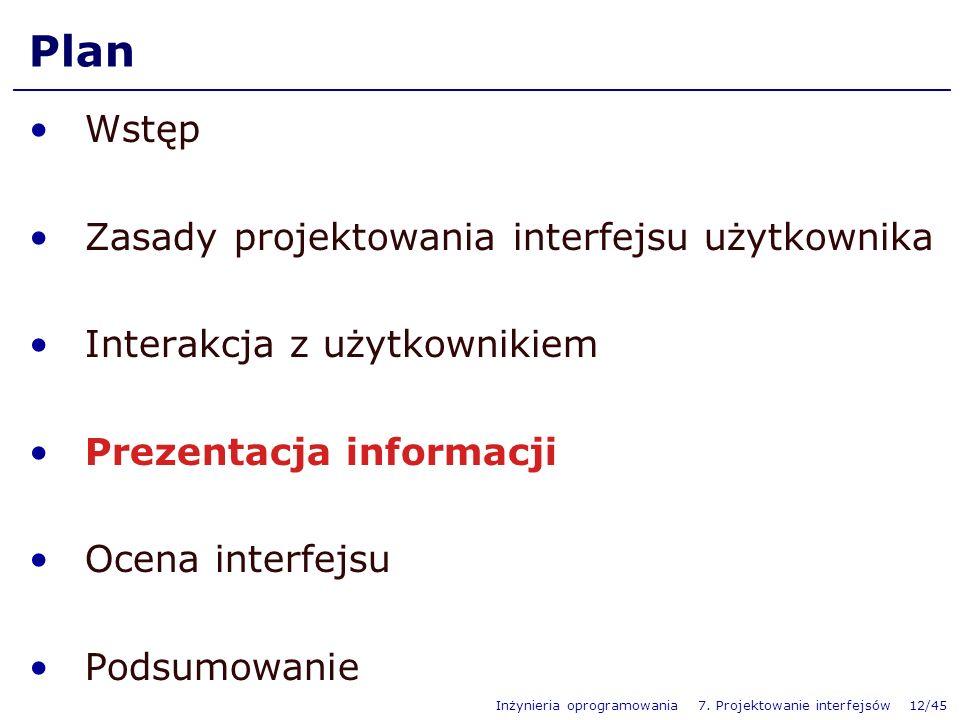 Inżynieria oprogramowania 7. Projektowanie interfejsów 12/45 Plan Wstęp Zasady projektowania interfejsu użytkownika Interakcja z użytkownikiem Prezent