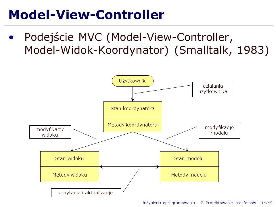 Inżynieria oprogramowania 7. Projektowanie interfejsów 14/45 Model-View-Controller Podejście MVC (Model-View-Controller, Model-Widok-Koordynator) (Sma