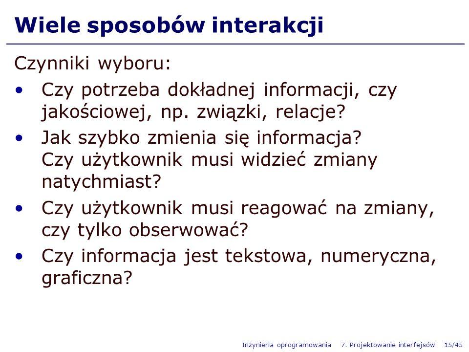 Inżynieria oprogramowania 7. Projektowanie interfejsów 15/45 Wiele sposobów interakcji Czynniki wyboru: Czy potrzeba dokładnej informacji, czy jakości