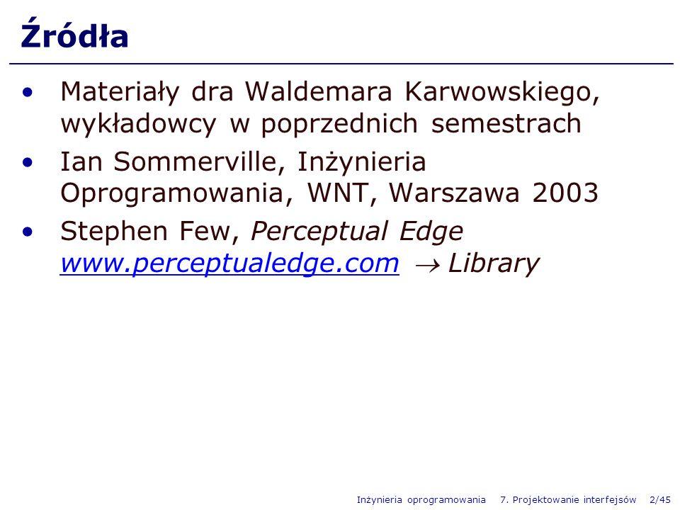 Inżynieria oprogramowania 7. Projektowanie interfejsów 2/45 Źródła Materiały dra Waldemara Karwowskiego, wykładowcy w poprzednich semestrach Ian Somme