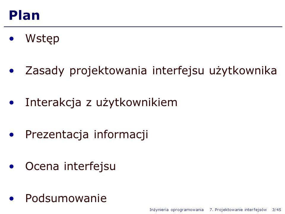 Inżynieria oprogramowania 7. Projektowanie interfejsów 3/45 Plan Wstęp Zasady projektowania interfejsu użytkownika Interakcja z użytkownikiem Prezenta