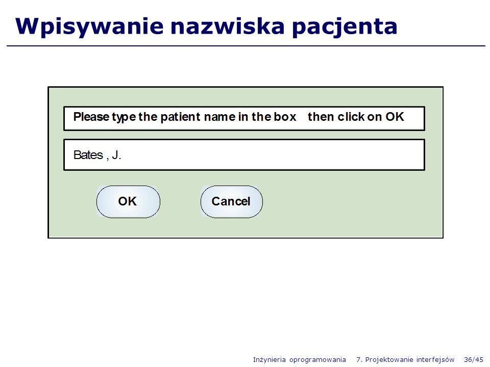 Inżynieria oprogramowania 7. Projektowanie interfejsów 36/45 Wpisywanie nazwiska pacjenta