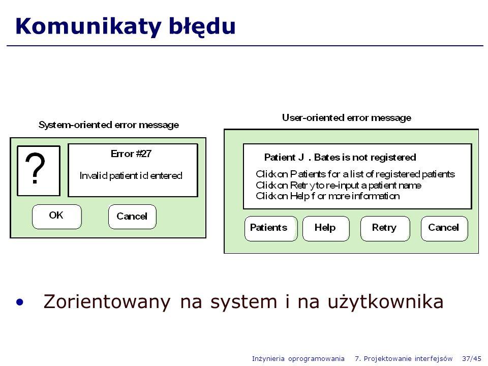 Inżynieria oprogramowania 7. Projektowanie interfejsów 37/45 Komunikaty błędu Zorientowany na system i na użytkownika