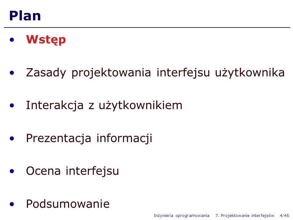 Inżynieria oprogramowania 7. Projektowanie interfejsów 4/45 Plan Wstęp Zasady projektowania interfejsu użytkownika Interakcja z użytkownikiem Prezenta