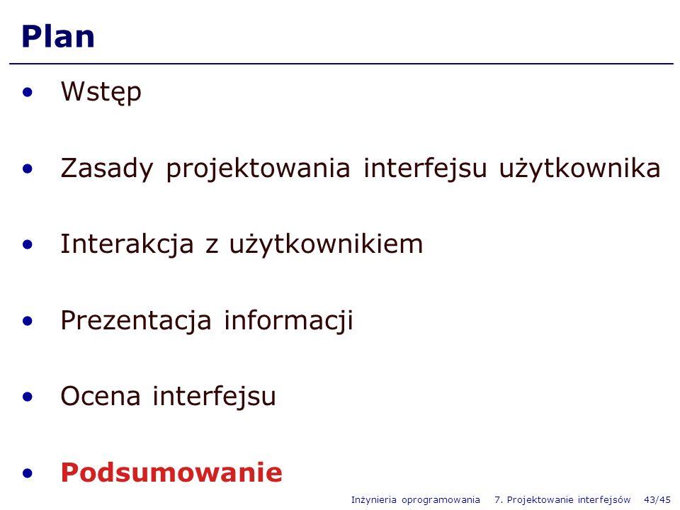 Inżynieria oprogramowania 7. Projektowanie interfejsów 43/45 Plan Wstęp Zasady projektowania interfejsu użytkownika Interakcja z użytkownikiem Prezent