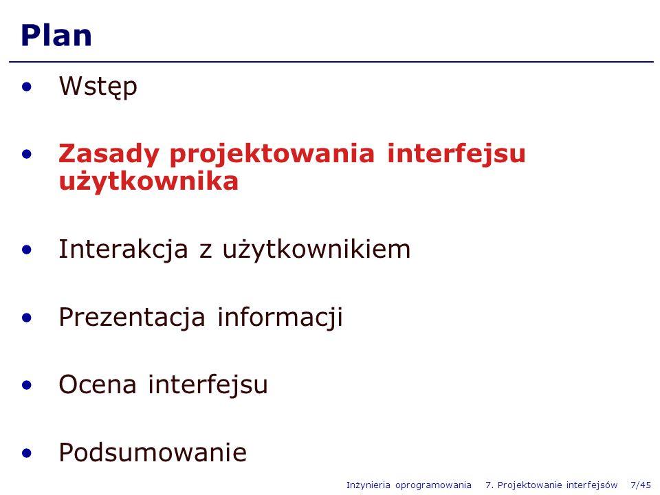 Inżynieria oprogramowania 7. Projektowanie interfejsów 7/45 Plan Wstęp Zasady projektowania interfejsu użytkownika Interakcja z użytkownikiem Prezenta