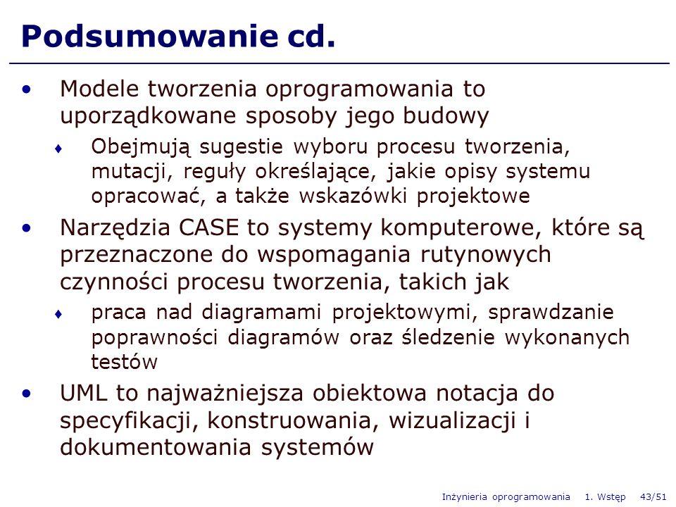 Inżynieria oprogramowania 1. Wstęp 43/51 Podsumowanie cd. Modele tworzenia oprogramowania to uporządkowane sposoby jego budowy Obejmują sugestie wybor
