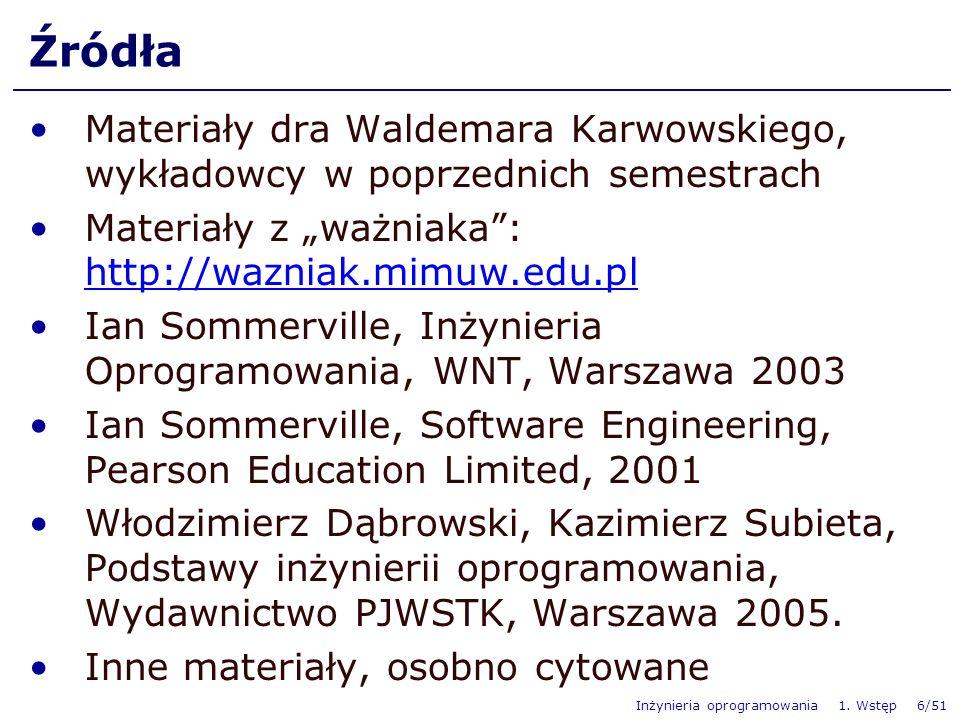 Inżynieria oprogramowania 1. Wstęp 6/51 Źródła Materiały dra Waldemara Karwowskiego, wykładowcy w poprzednich semestrach Materiały z ważniaka: http://