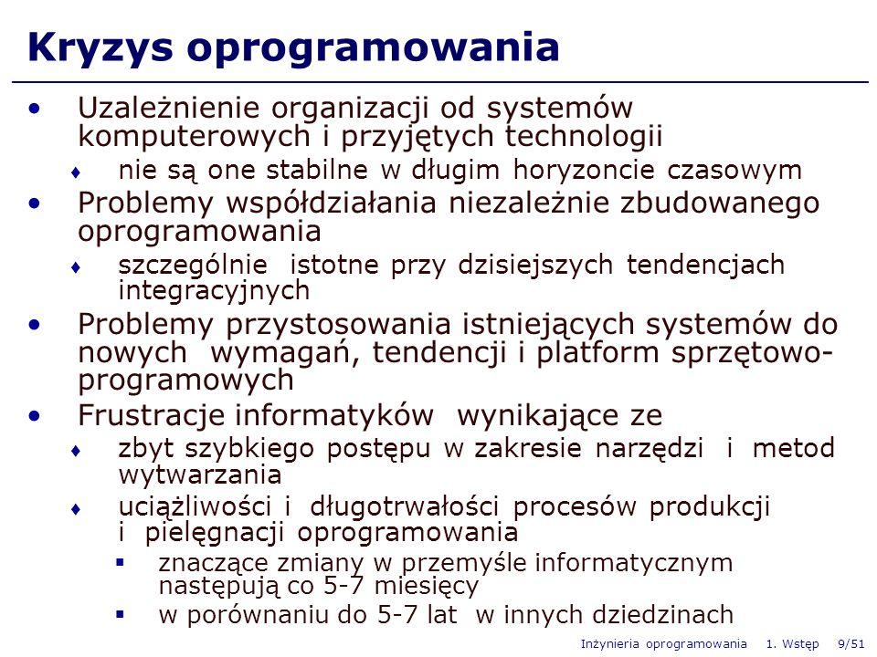 Inżynieria oprogramowania 1. Wstęp 9/51 Kryzys oprogramowania Uzależnienie organizacji od systemów komputerowych i przyjętych technologii nie są one s