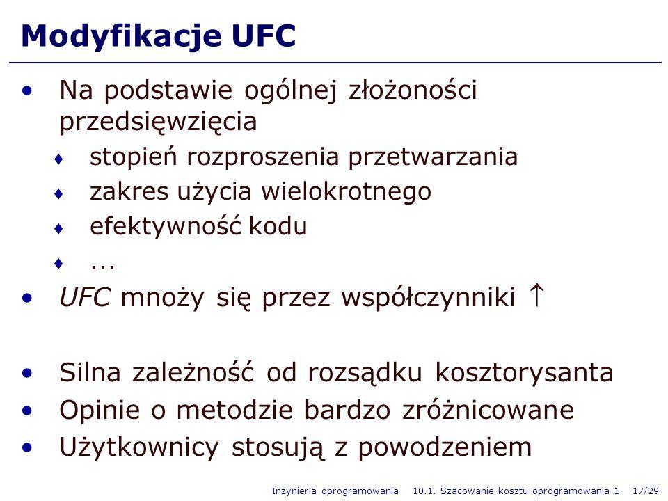 Inżynieria oprogramowania 10.1. Szacowanie kosztu oprogramowania 1 17/29 Modyfikacje UFC Na podstawie ogólnej złożoności przedsięwzięcia stopień rozpr