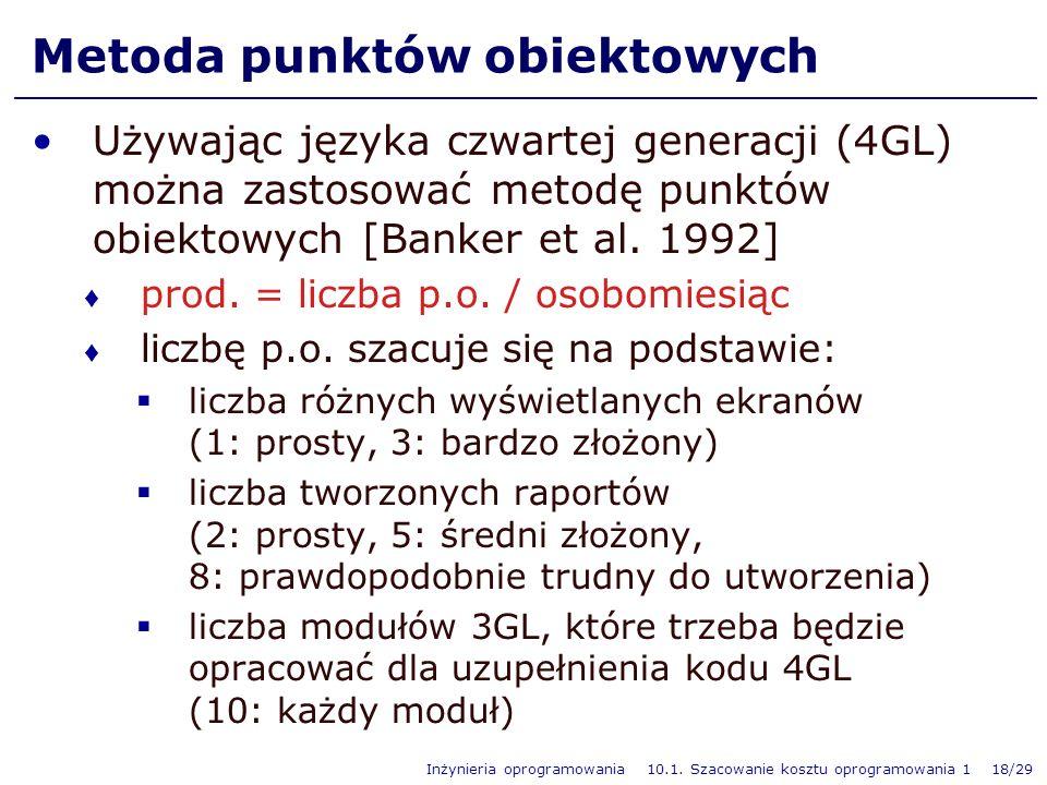 Inżynieria oprogramowania 10.1. Szacowanie kosztu oprogramowania 1 18/29 Metoda punktów obiektowych Używając języka czwartej generacji (4GL) można zas