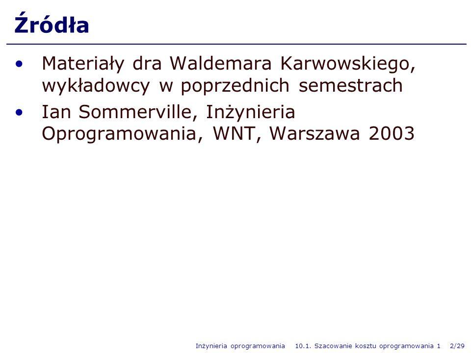 Inżynieria oprogramowania 10.1. Szacowanie kosztu oprogramowania 1 2/29 Źródła Materiały dra Waldemara Karwowskiego, wykładowcy w poprzednich semestra