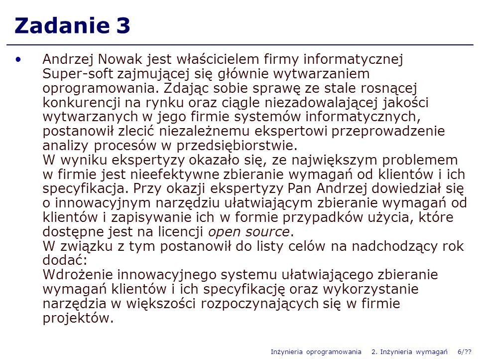 Inżynieria oprogramowania 2. Inżynieria wymagań 6/?? Zadanie 3 Andrzej Nowak jest właścicielem firmy informatycznej Super-soft zajmującej się głównie